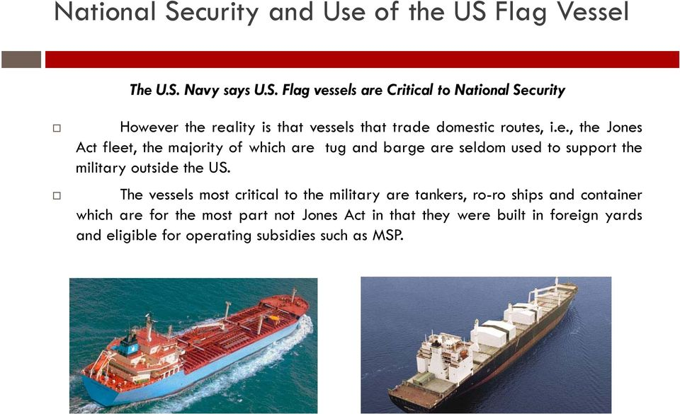 The vessels most critical to the military are tankers, ro-ro ships and container which are for the most part not Jones Act in