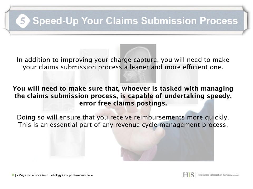 You will need to make sure that, whoever is tasked with managing the claims submission process, is capable of undertaking speedy,