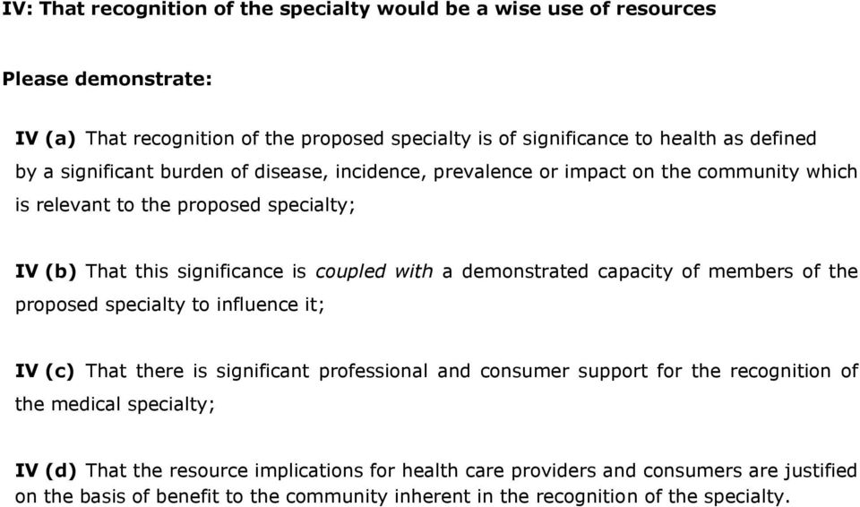 demonstrated capacity of members of the proposed specialty to influence it; IV (c) That there is significant professional and consumer support for the recognition of the medical