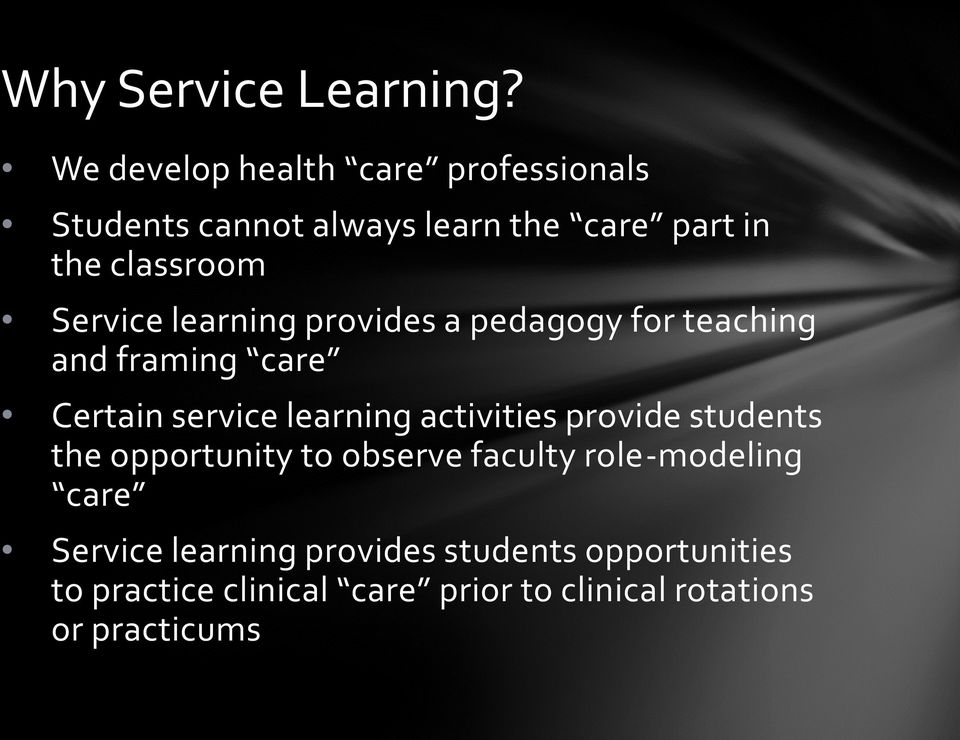 Service learning provides a pedagogy for teaching and framing care Certain service learning activities