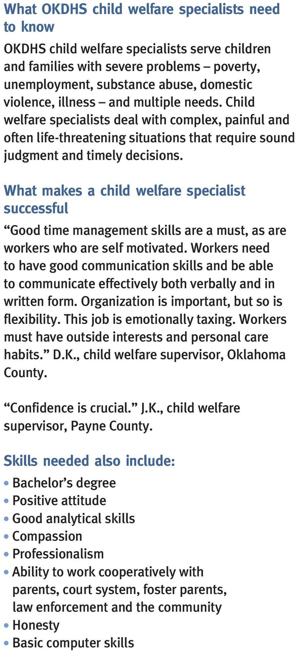 What makes a child welfare specialist successful Good time management skills are a must, as are workers who are self motivated.