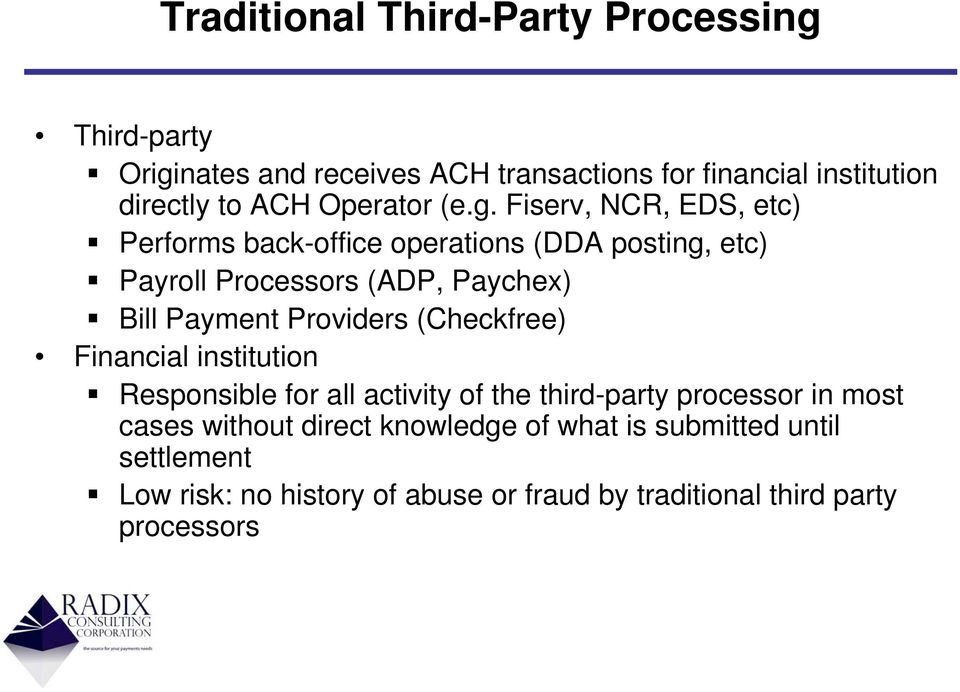 Fiserv, NCR, EDS, etc) Performs back-office operations (DDA posting, etc) Payroll Processors (ADP, Paychex) Bill Payment Providers