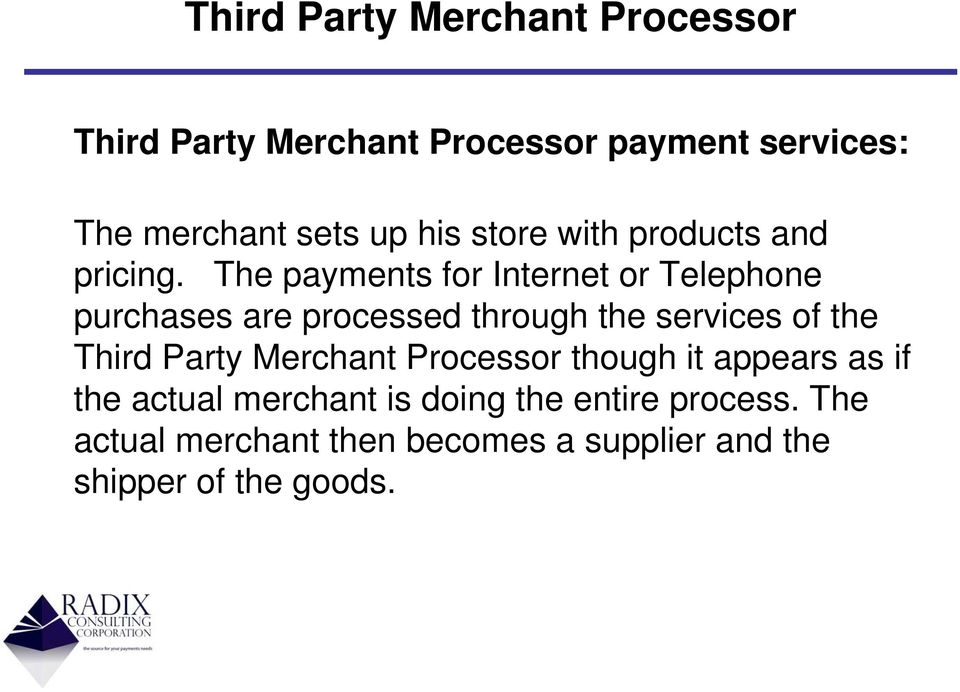 The payments for Internet or Telephone purchases are processed through the services of the Third