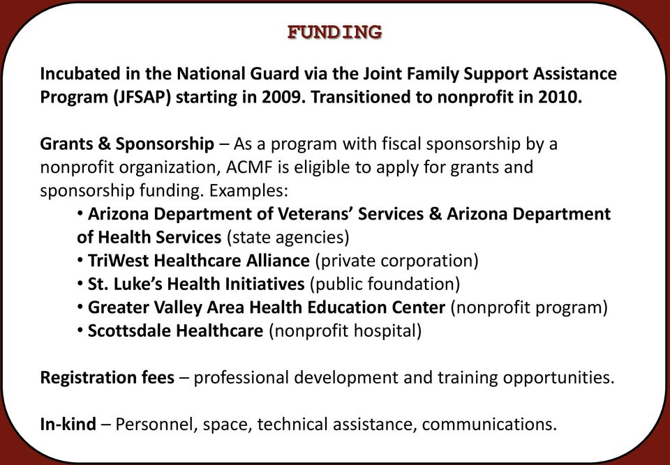 Examples: Arizona Department of Veterans Services & Arizona Department of Health Services (state agencies) TriWest Healthcare Alliance (private corporation) St.