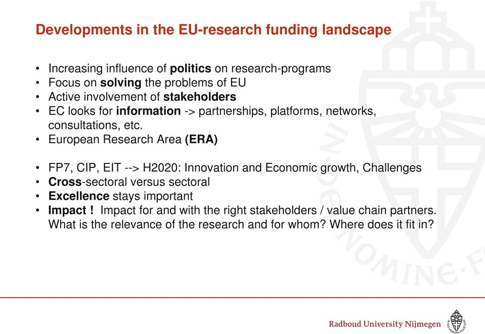 European Research Area (ERA) FP7, CIP, EIT --> H2020: Innovation and Economic growth, Challenges Cross-sectoral versus sectoral Excellence