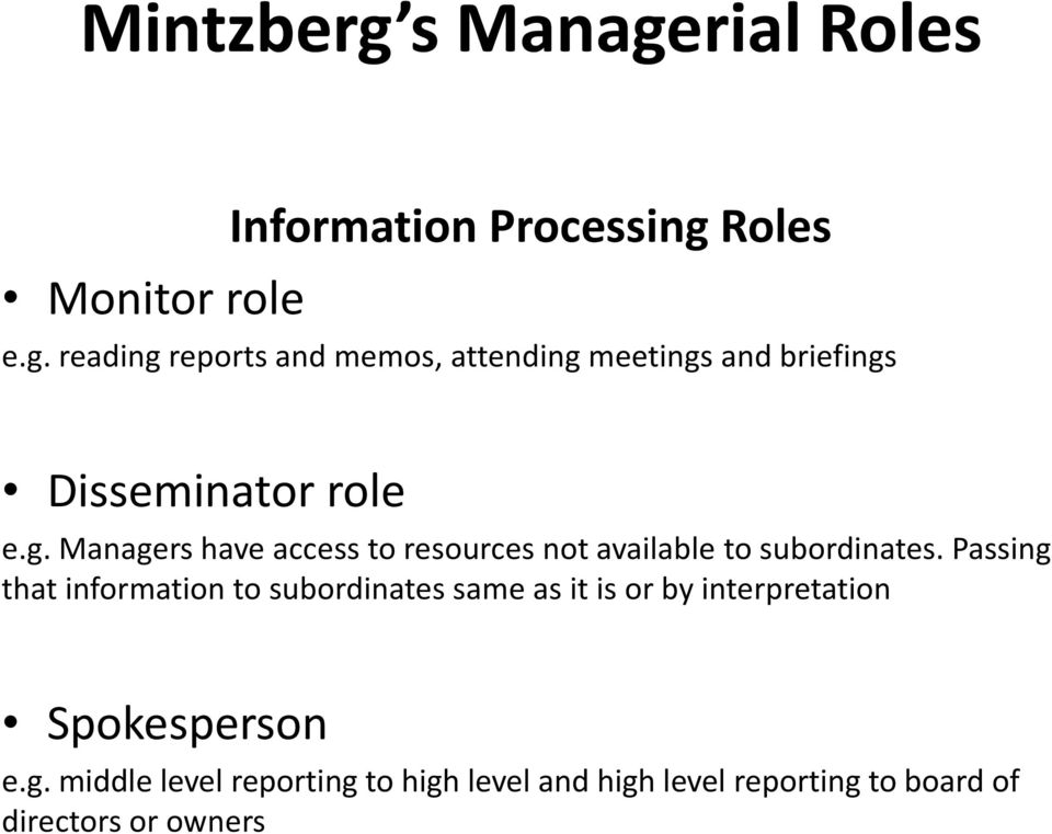 Passing that information to subordinates same as it is or by interpretation Spokesperson e.g. middle level reporting to high level and high level reporting to board of directors or owners