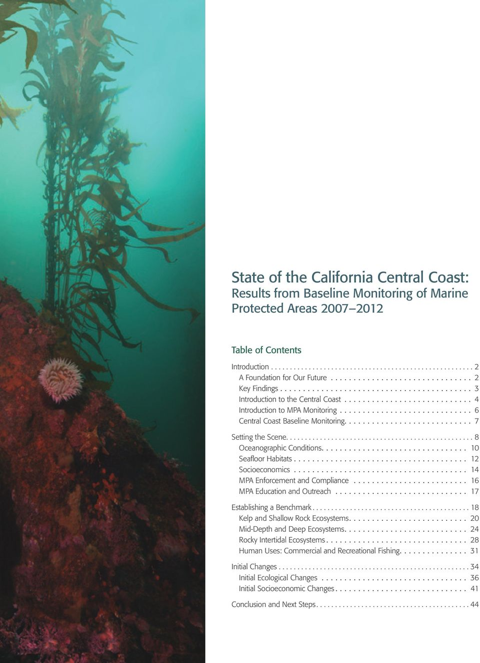 .. 12 Socioeconomics... 14 MPA Enforcement and Compliance... 16 MPA Education and Outreach... 17 Establishing a Benchmark...18 Kelp and Shallow Rock Ecosystems.... 2 Mid-Depth and Deep Ecosystems.