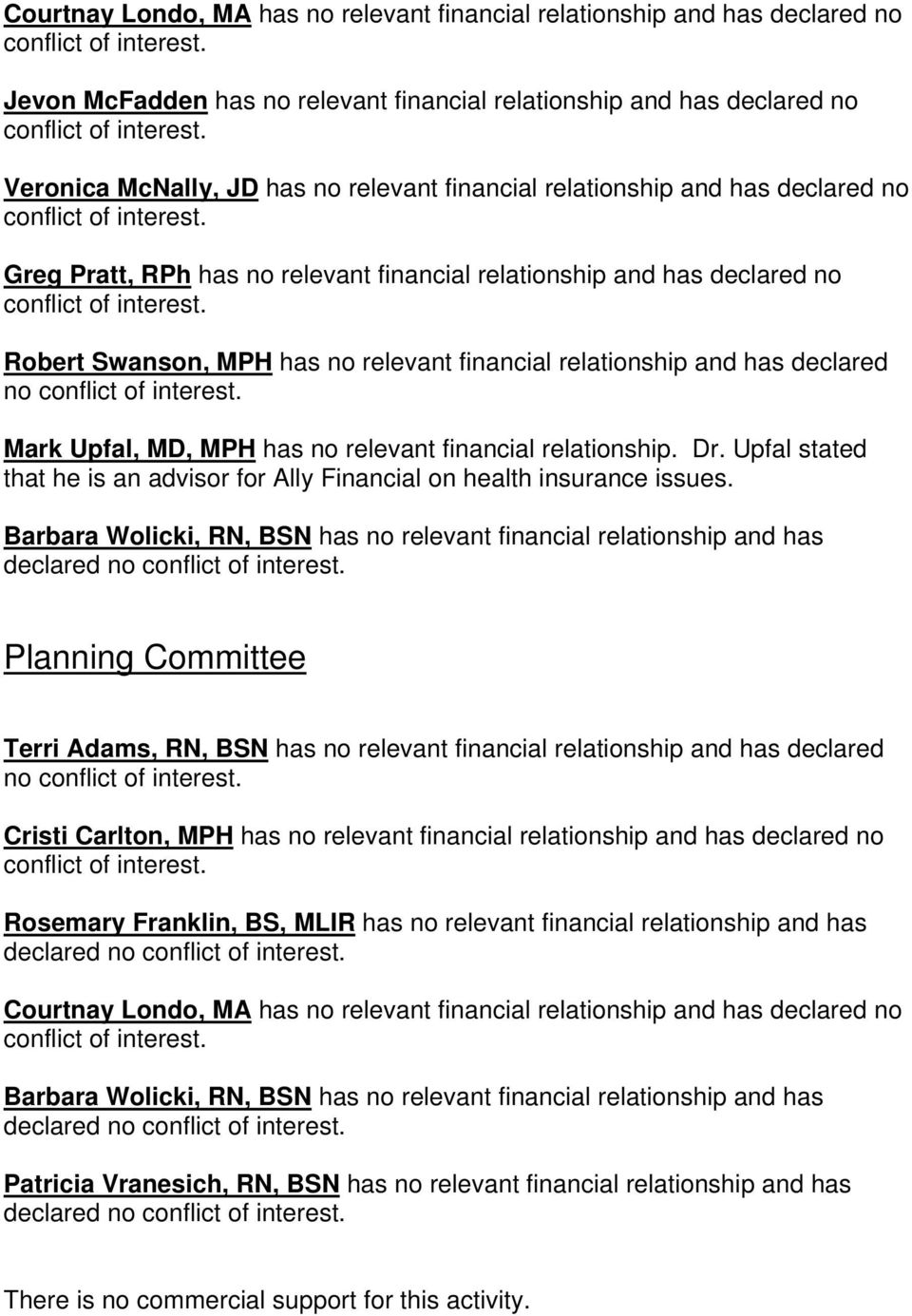 MD, MPH has no relevant financial relationship. Dr. Upfal stated that he is an advisor for Ally Financial on health insurance issues.