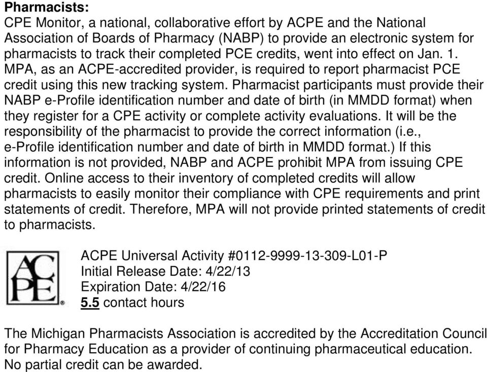 Pharmacist participants must provide their NABP e-profile identification number and date of birth (in MMDD format) when they register for a CPE activity or complete activity evaluations.