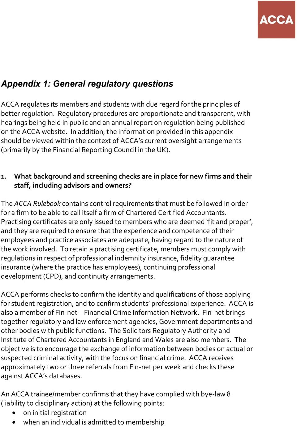 In addition, the information provided in this appendix should be viewed within the context of ACCA s current oversight arrangements (primarily by the Financial Reporting Council in the UK). 1.