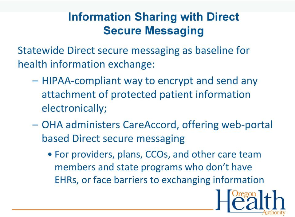 electronically; OHA administers CareAccord, offering web-portal based Direct secure messaging For providers,