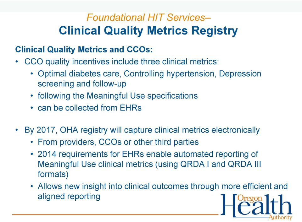 By 2017, OHA registry will capture clinical metrics electronically From providers, CCOs or other third parties 2014 requirements for EHRs enable automated