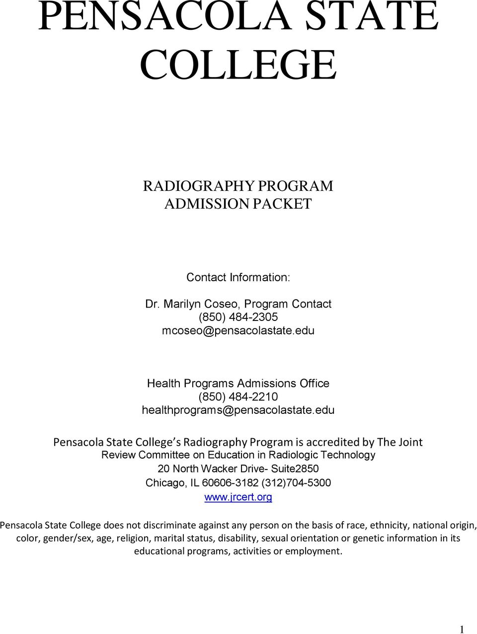 edu Pensacola State College s Radiography Program is accredited by The Joint Review Committee on Education in Radiologic Technology 20 North Wacker Drive- Suite2850 Chicago, IL