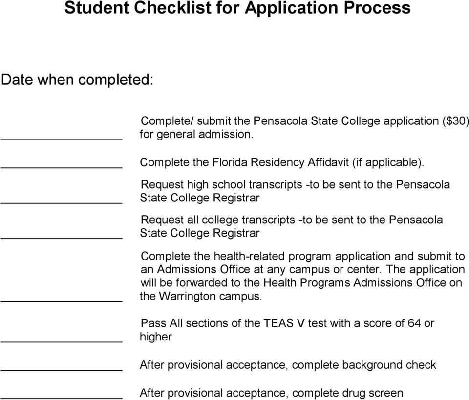 Request high school transcripts -to be sent to the Pensacola State College Registrar Request all college transcripts -to be sent to the Pensacola State College Registrar Complete the