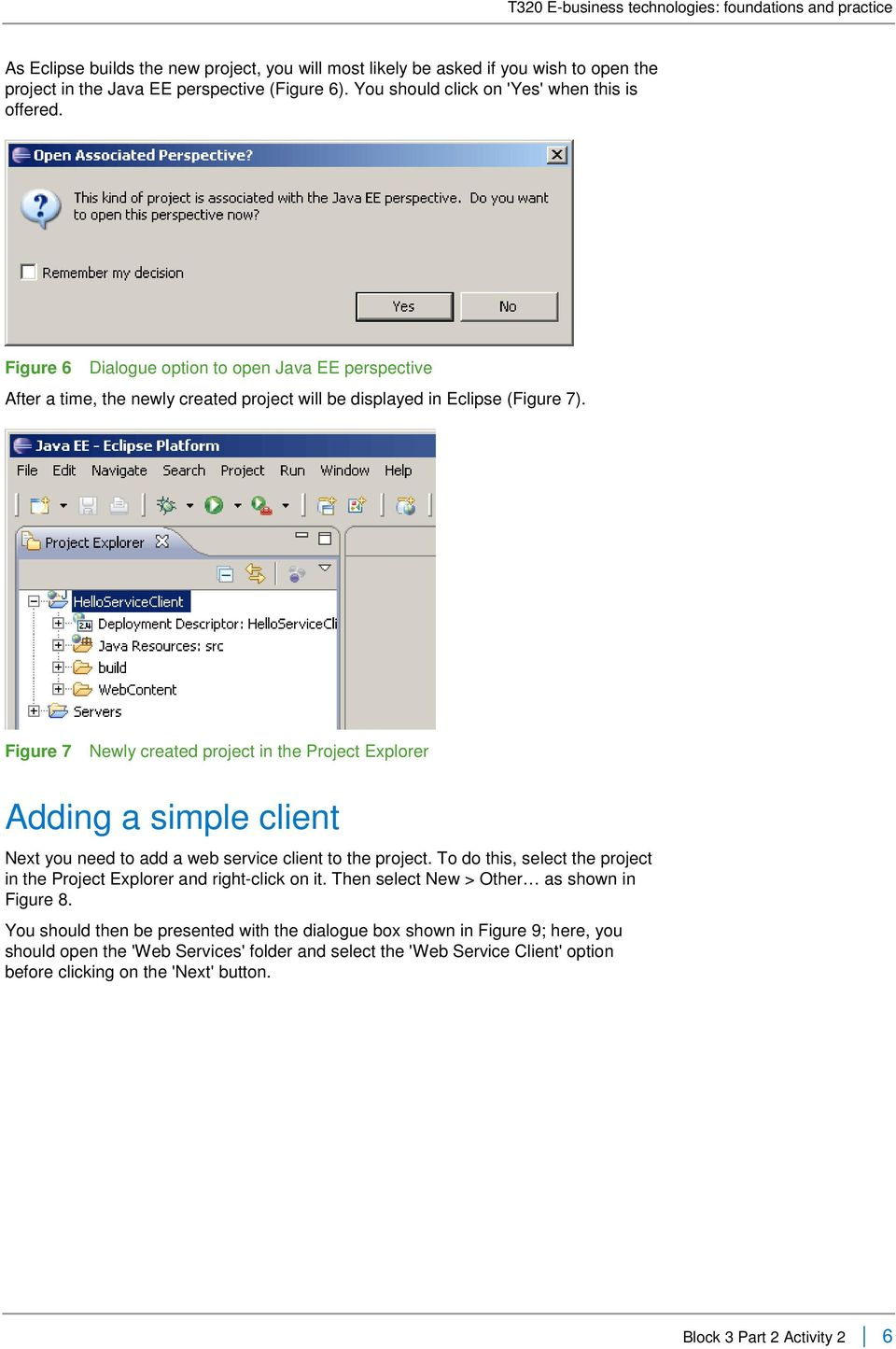 Figure 7 Newly created project in the Project Explorer Adding a simple client Next you need to add a web service client to the project.