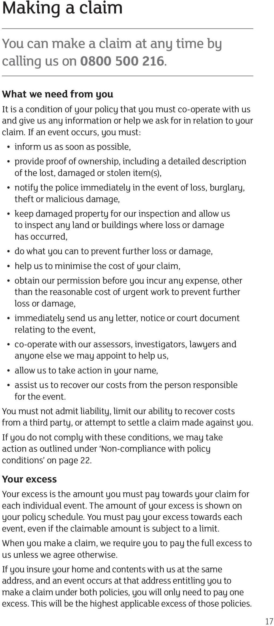 If an event occurs, you must: inform us as soon as possible, provide proof of ownership, including a detailed description of the lost, damaged or stolen item(s), notify the police immediately in the