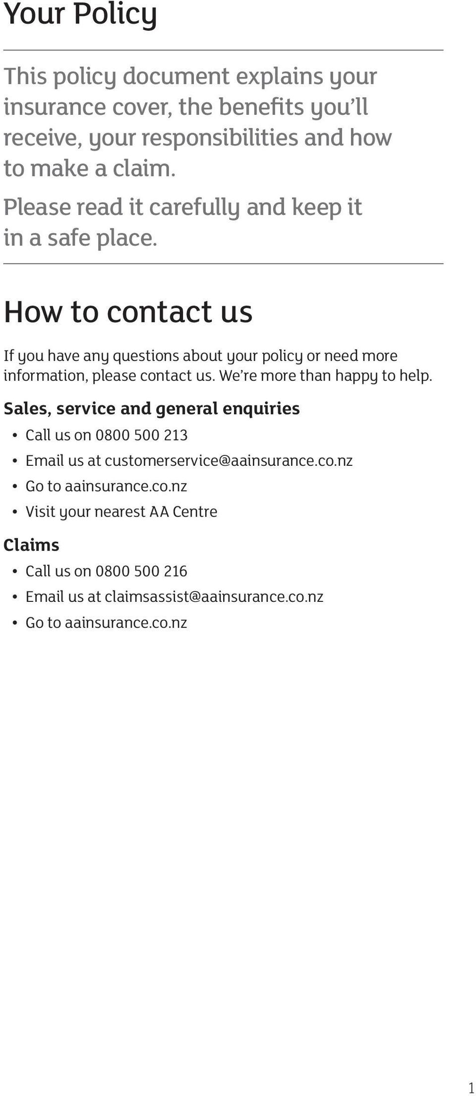 How to contact us If you have any questions about your policy or need more information, please contact us. We re more than happy to help.