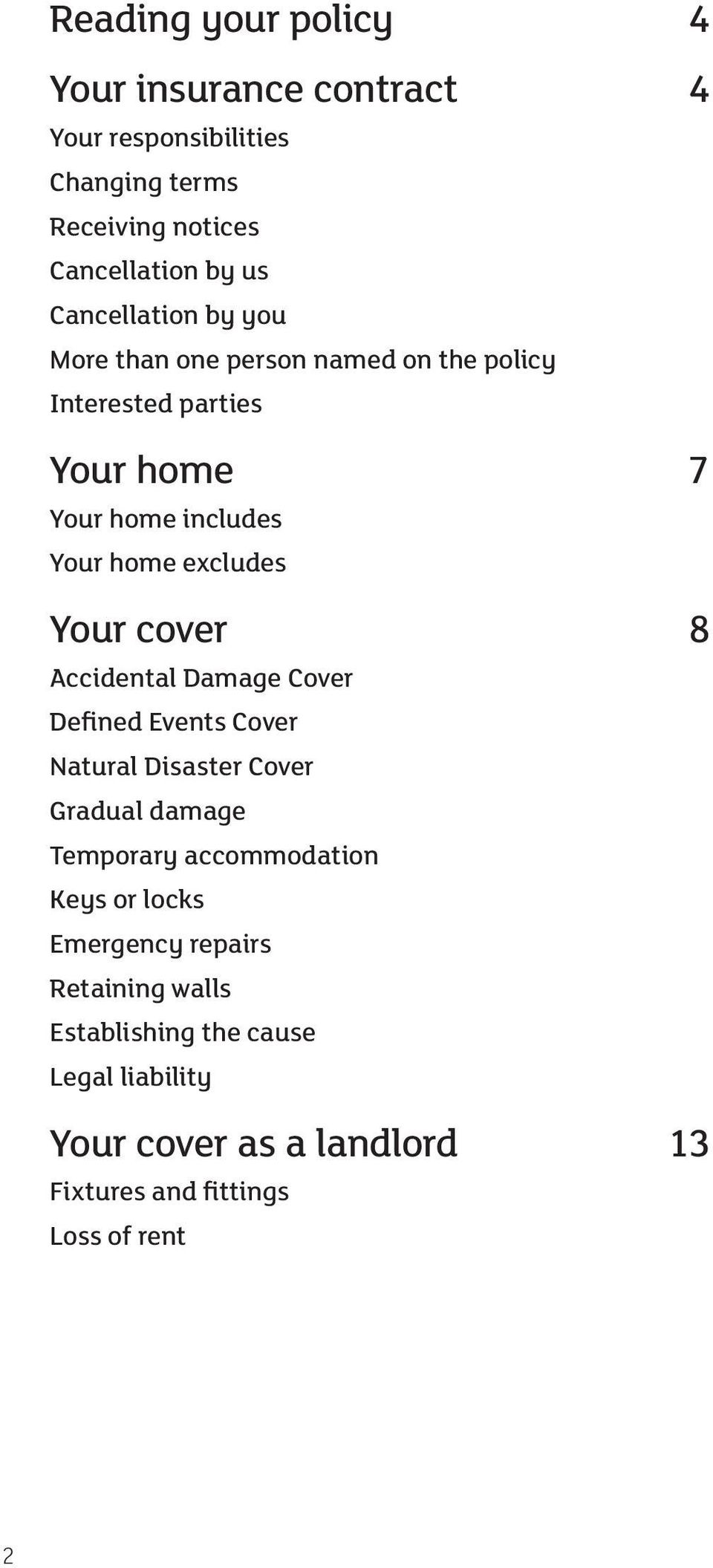 Your cover 8 Accidental Damage Cover Defined Events Cover Natural Disaster Cover Gradual damage Temporary accommodation Keys or