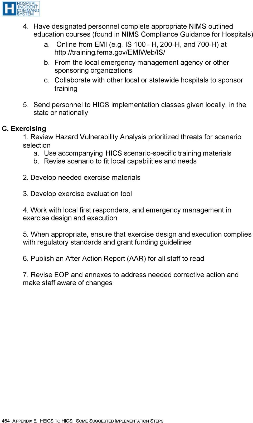Send personnel to HICS implementation classes given locally, in the state or nationally C. Exercising 1. Review Hazard Vulnerability Analysis prioritized threats for scenario selection a.