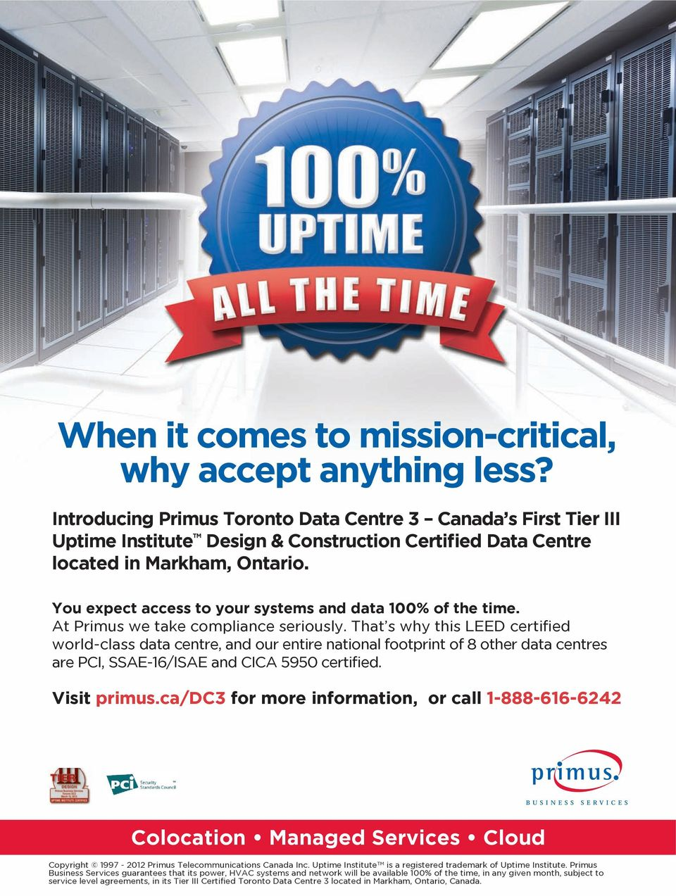 You expect access to your systems and data 100% of the time. At Primus we take compliance seriously.