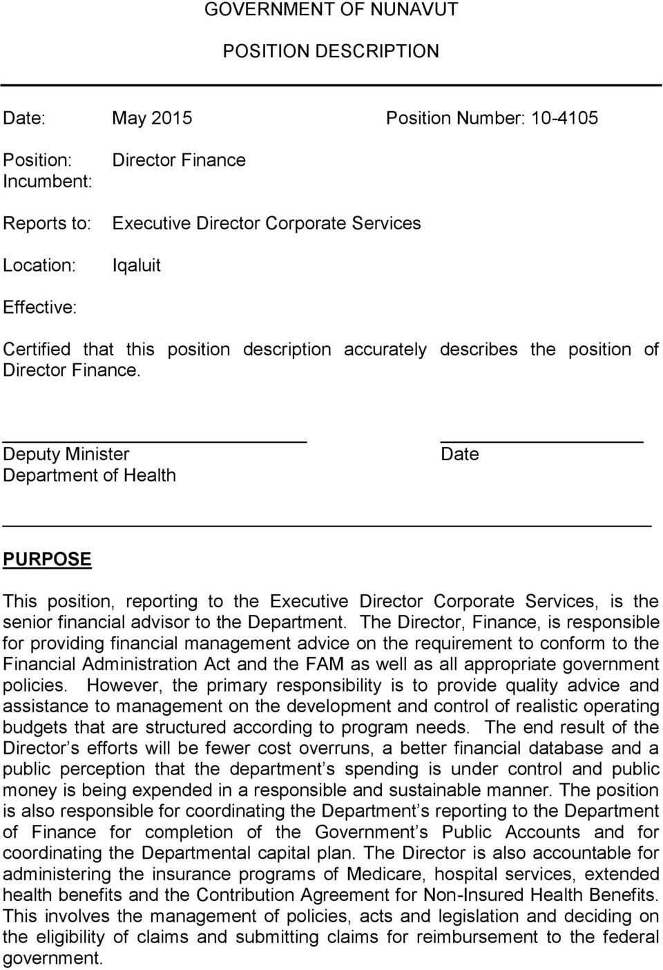 Deputy Minister Department of Health Date PURPOSE This position, reporting to the Executive Director Corporate Services, is the senior financial advisor to the Department.