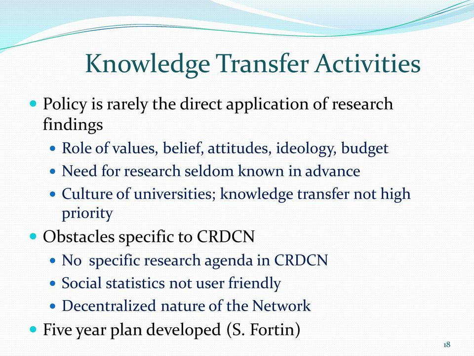 universities; knowledge transfer not high priority Obstacles specific to CRDCN No specific research