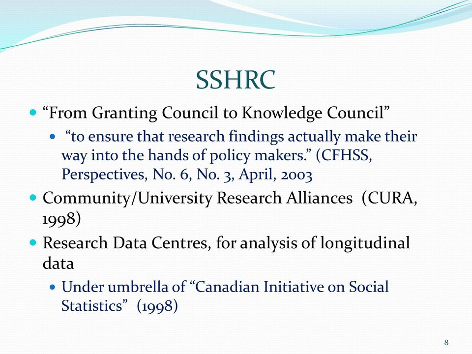 3, April, 2003 Community/University Research Alliances (CURA, 1998) Research Data Centres,