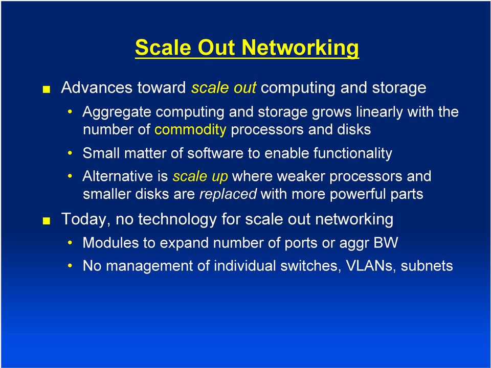 scale up where weaker processors and smaller disks are replaced with more powerful parts Today, no technology for