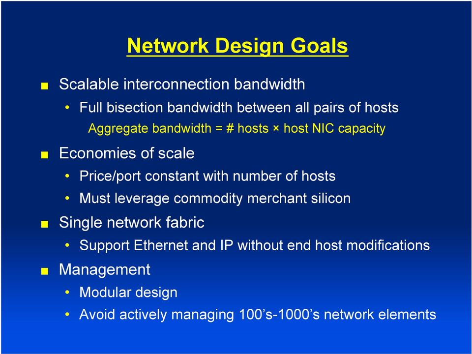number of hosts Must leverage commodity merchant silicon Single network fabric Support Ethernet and IP