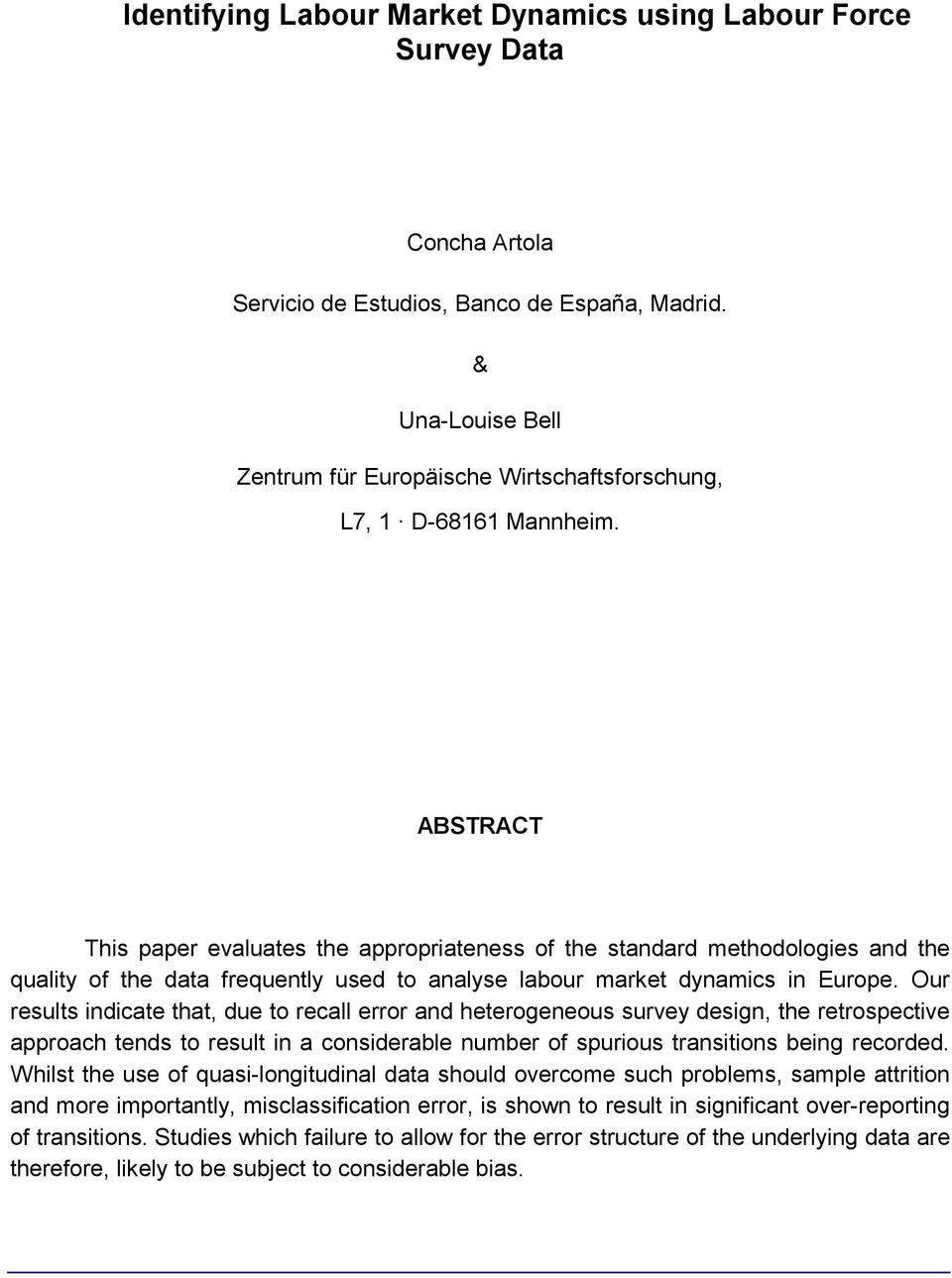 ABSTRACT This paper evaluates the appropriateness of the standard methodologies and the quality of the data frequently used to analyse labour market dynamics in Europe.