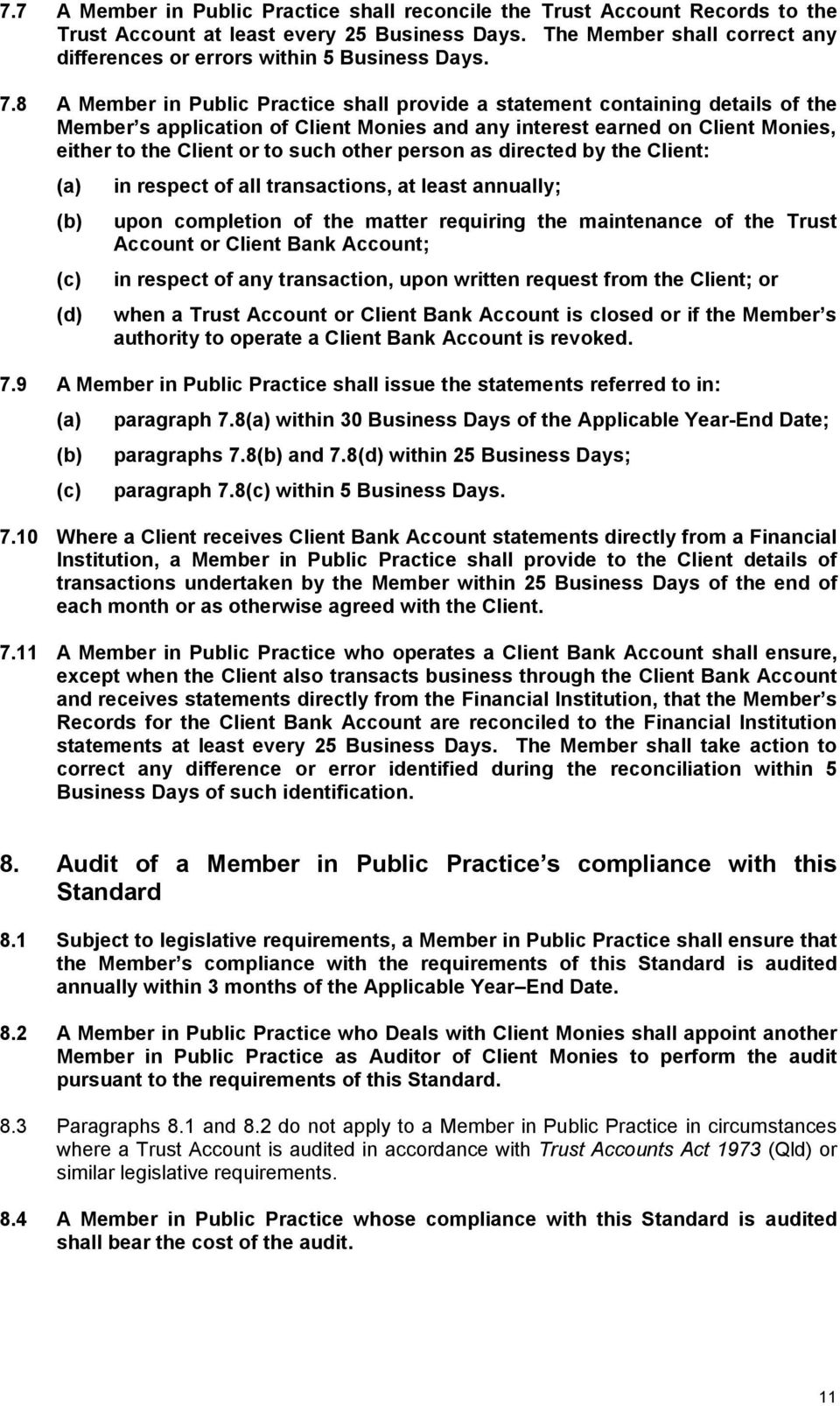 8 A Member in Public Practice shall provide a statement containing details of the Member s application of Client Monies and any interest earned on Client Monies, either to the Client or to such other