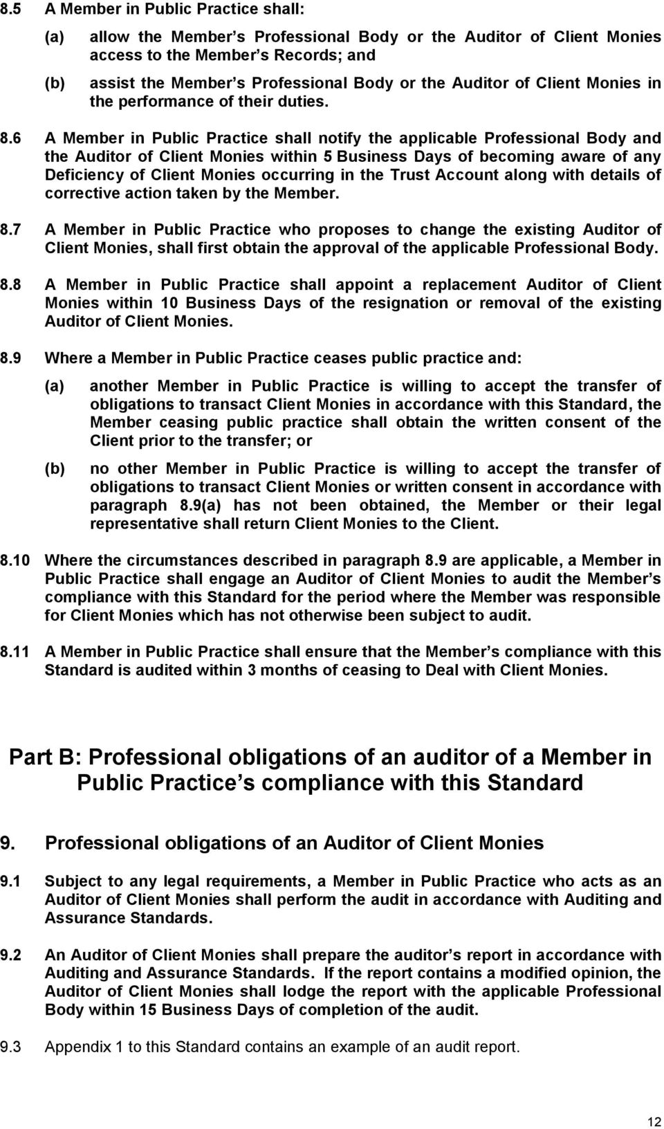 6 A Member in Public Practice shall notify the applicable Professional Body and the Auditor of Client Monies within 5 Business Days of becoming aware of any Deficiency of Client Monies occurring in