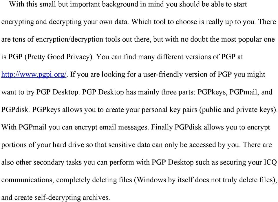If you are looking for a user-friendly version of PGP you might want to try PGP Desktop. PGP Desktop has mainly three parts: PGPkeys, PGPmail, and PGPdisk.