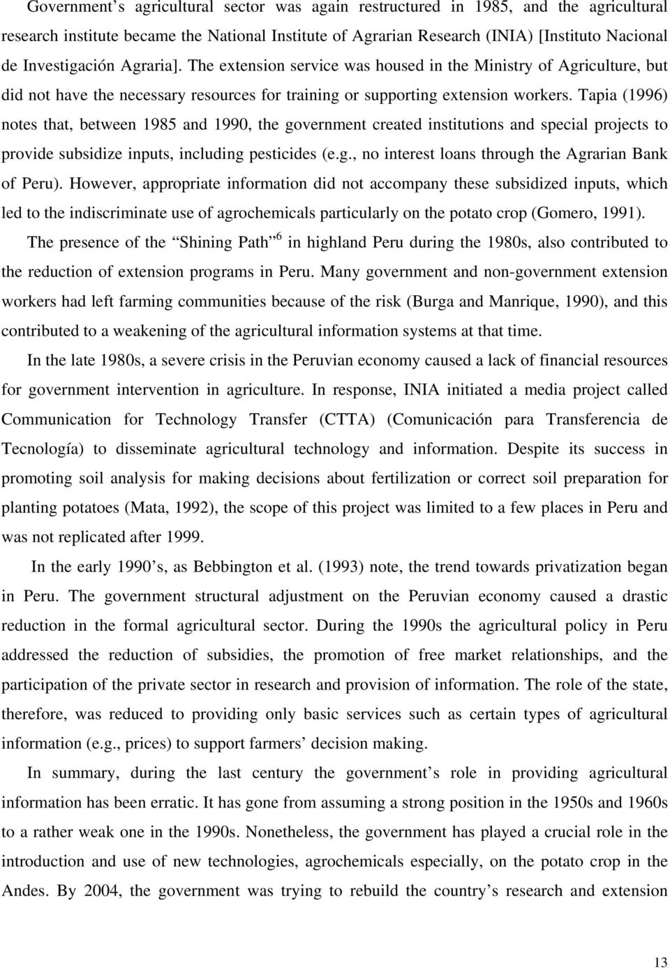 Tapia (1996) notes that, between 1985 and 1990, the government created institutions and special projects to provide subsidize inputs, including pesticides (e.g., no interest loans through the Agrarian Bank of Peru).