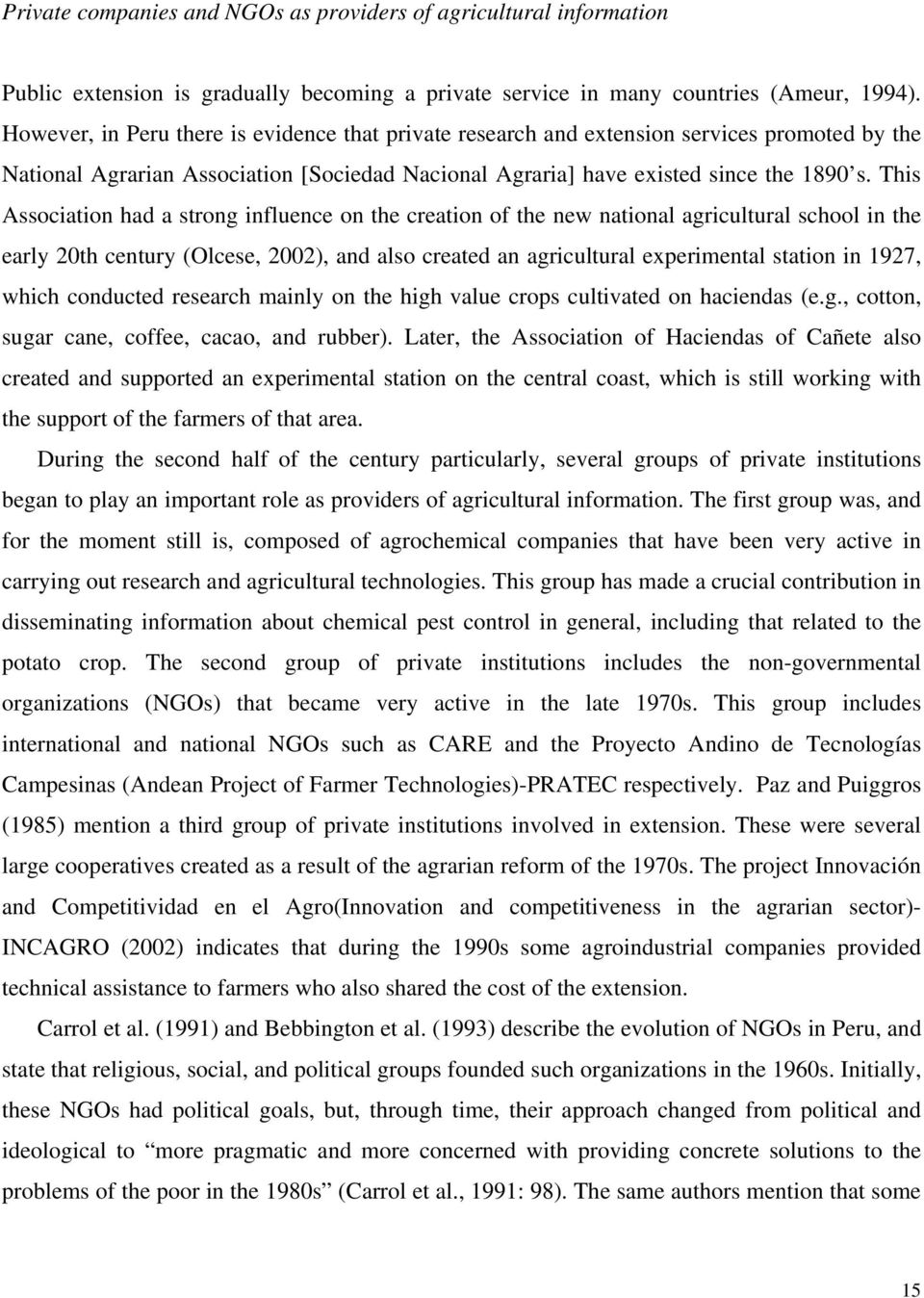 This Association had a strong influence on the creation of the new national agricultural school in the early 20th century (Olcese, 2002), and also created an agricultural experimental station in