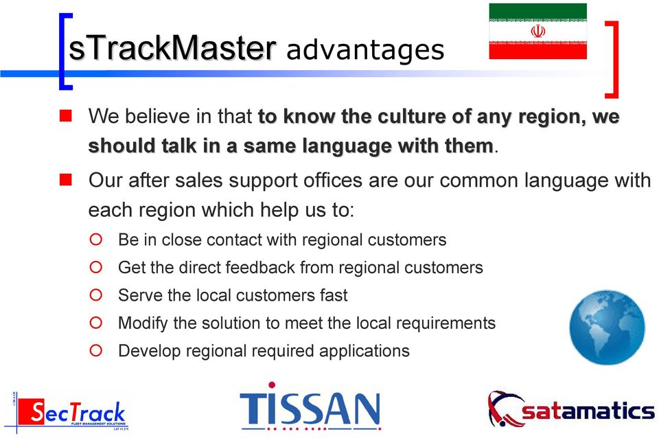 Our after sales support offices are our common language with each region which help us to: Be in close