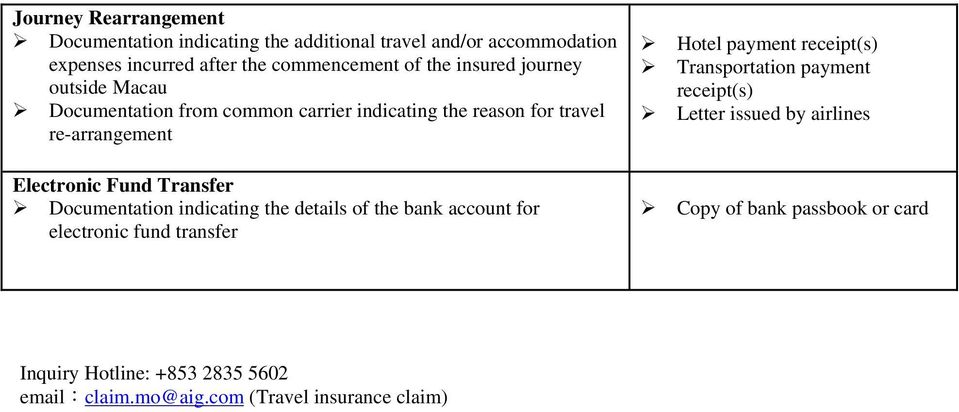 Documentation indicating the details of the bank account for electronic fund transfer Hotel payment receipt(s) Transportation payment