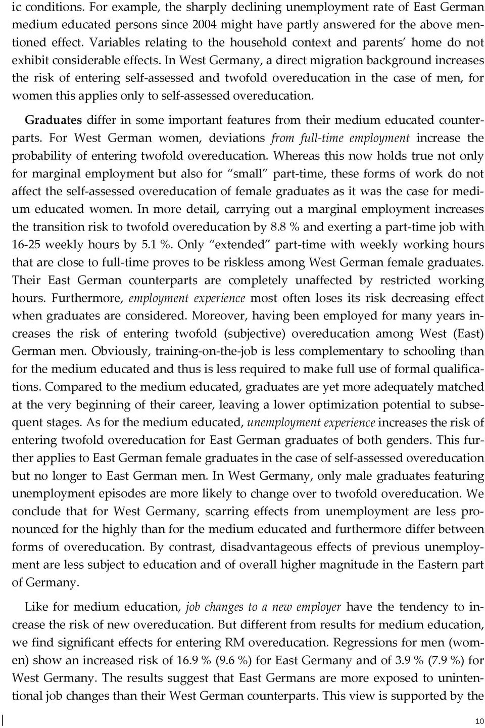 In West Germany, a direct migration background increases the risk of entering self assessed and twofold overeducation in the case of men, for women this applies only to self assessed overeducation.