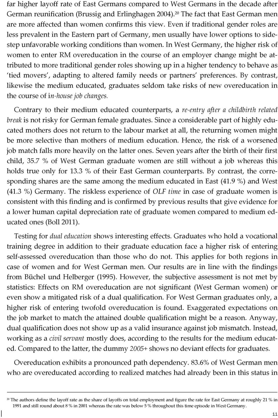 Even if traditional gender roles are less prevalent in the Eastern part of Germany, men usually have lower options to sidestep unfavorable working conditions than women.