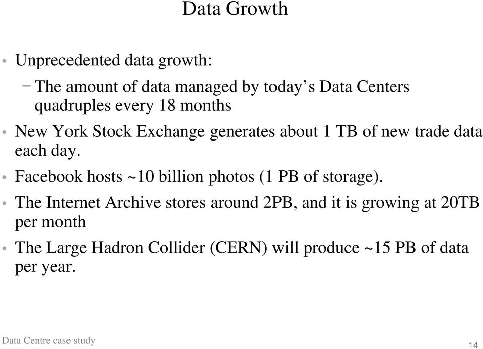 day. Facebook hosts ~10 billion photos (1 PB of storage).