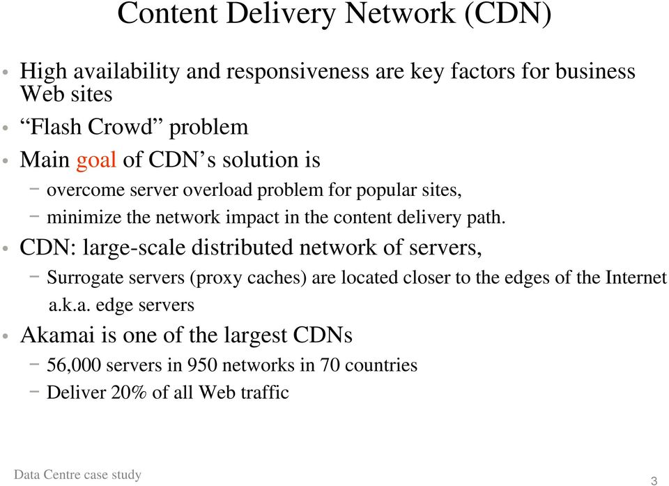 path. CDN: large-scale distributed network of servers, Surrogate servers (proxy caches) are located closer to the edges of the