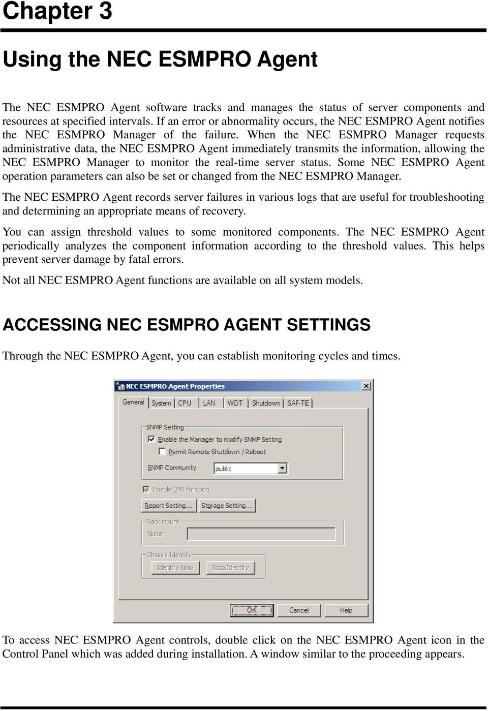 When the NEC ESMPRO Manager requests administrative data, the NEC ESMPRO Agent immediately transmits the information, allowing the NEC ESMPRO Manager to monitor the real-time server status.