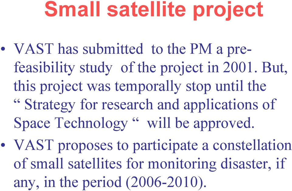 But, this project was temporally stop until the Strategy for research and applications
