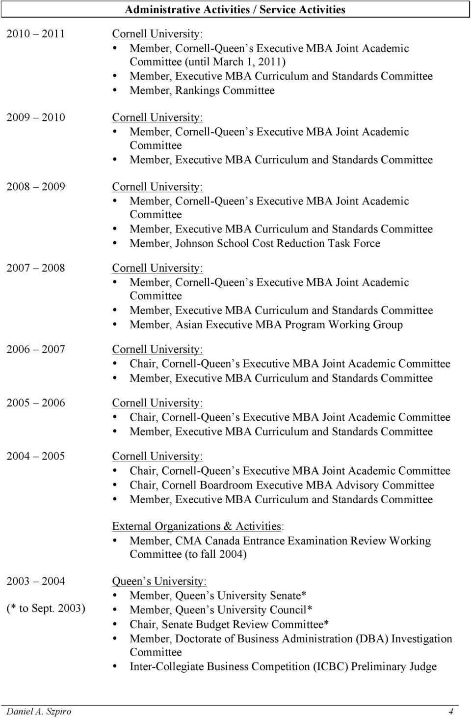 University: Member, Executive MBA Curriculum and Standards Member, Asian Executive MBA Program Working Group 2006 2007 Cornell University: Chair, Cornell-Queen s Executive MBA Joint Academic Member,