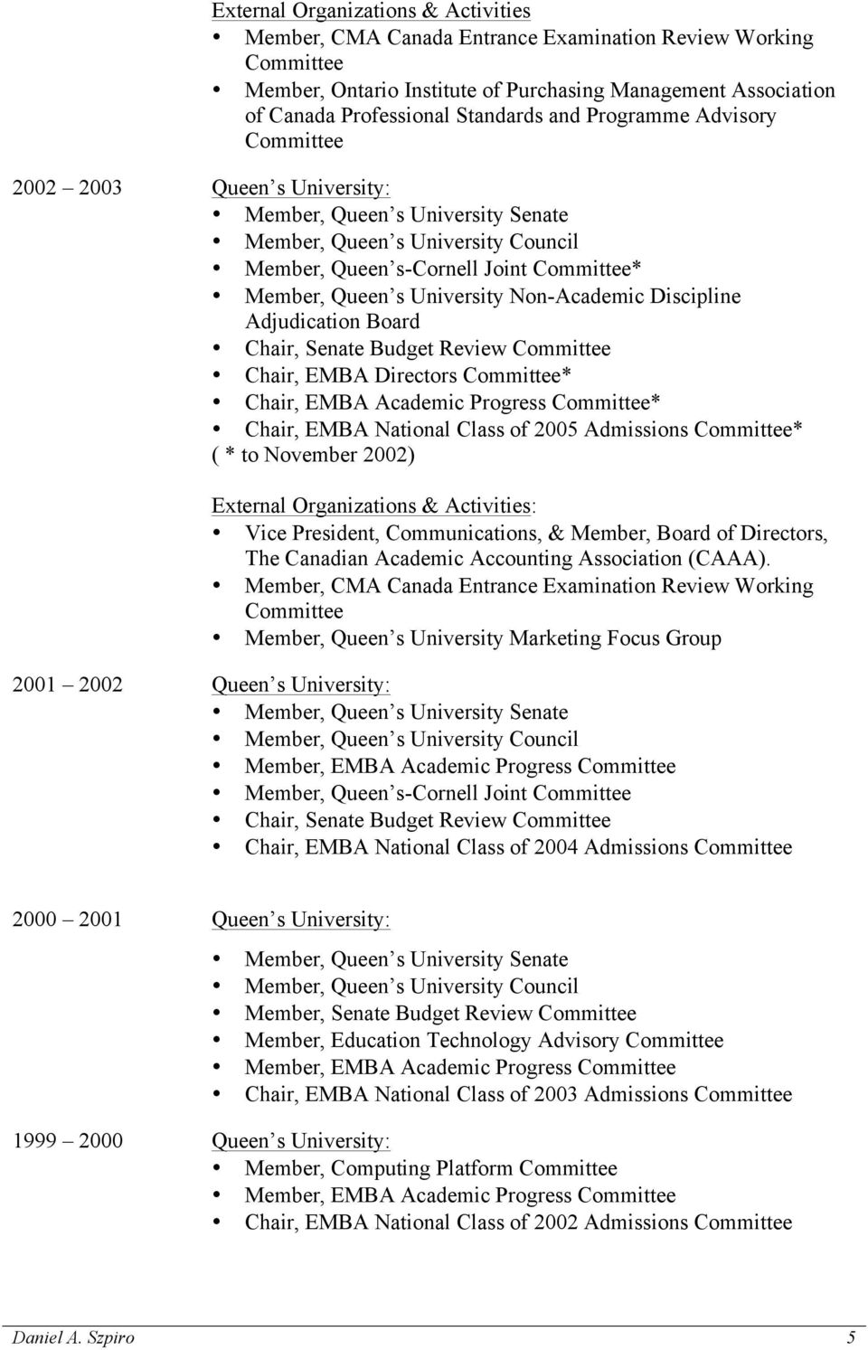 Discipline Adjudication Board Chair, Senate Budget Review Chair, EMBA Directors * Chair, EMBA Academic Progress * Chair, EMBA National Class of 2005 Admissions * ( * to November 2002) Vice President,