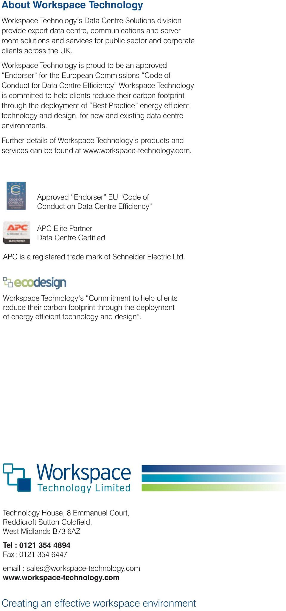Workspace Technology is proud to be an approved Endorser for the European Commissions Code of Conduct for Data Centre Efficiency Workspace Technology is committed to help clients reduce their carbon