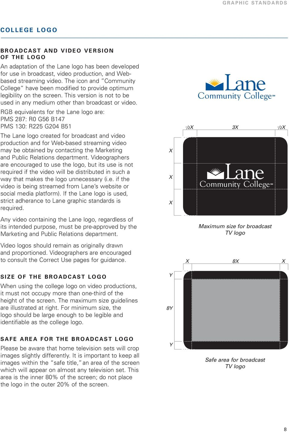 RGB equivalents for the Lane logo are: PMS 287: R0 G56 B147 PMS 130: R225 G204 B51 The Lane logo created for broadcast and video production and for Web-based streaming video may be obtained by