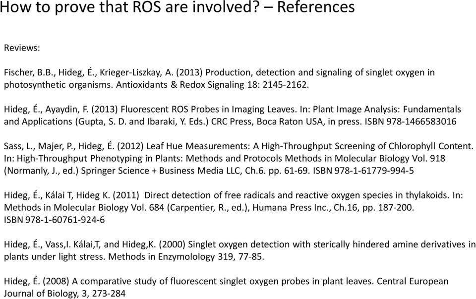 and Ibaraki, Y. Eds.) CRC Press, Boca Raton USA, in press. ISBN 978-1466583016 Sass, L., Majer, P., Hideg, É. (2012) Leaf Hue Measurements: A High-Throughput Screening of Chlorophyll Content.