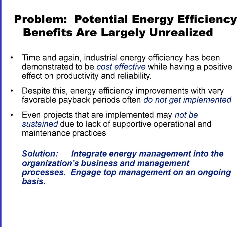 Despite this, energy efficiency improvements with very favorable payback periods often do not get implemented Even projects that are implemented may