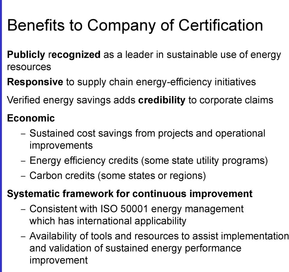 efficiency credits (some state utility programs) Carbon credits (some states or regions) Systematic framework for continuous improvement Consistent with ISO
